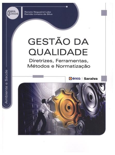 Livro - Gestão da Qualidade - Diretrizes, Ferramentas, Métodos e Normatização - Serie Eixos - Lobo
