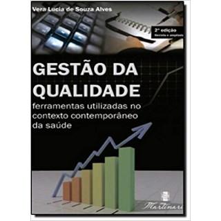 Livro - Gestão da Qualidade - Ferramentas Utilizadas no Contexto Contemporâneo de Saúde - Alves <>