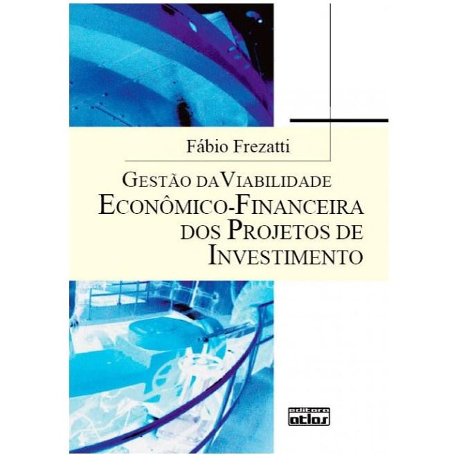 Livro - Gestão da Viabilidade Econômico-Financeira dos Projetos de Investimento - Frezatti