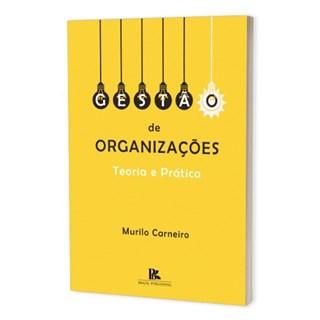 Livro - Gestão de Organizações: Teoria e Prática - Carneiro - Brazil Publishing