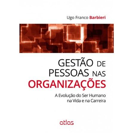 Livro - Gestão de Pessoas nas Organizações: A Evolução do Ser Humano na Vida e na Carreira - Barbieri