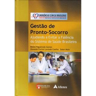 Livro - Gestão de Pronto-Socorro - Ajudando a Evitar a Falência do Sistema de Saúde Brasileiro - Emergências Clínicas Brasileiras - Gomes