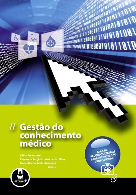 Livro - Gestão do Conhecimento Médico - Guia de Recursos Digitais para Atualização Profissional - Freire @@
