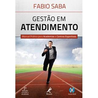 Livro - Gestão em Atendimento Manual Prático para Academias e Centros Esportivos - Saba