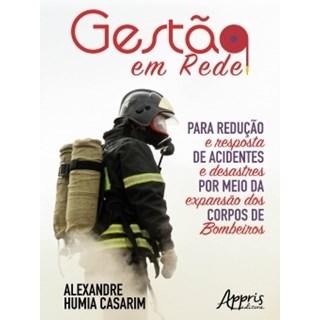 Livro - Gestão em Rede: para Redução e Resposta de Acidentes e Desastres por Meio da Expansão dos Corpos de Bombeiros - Casarim
