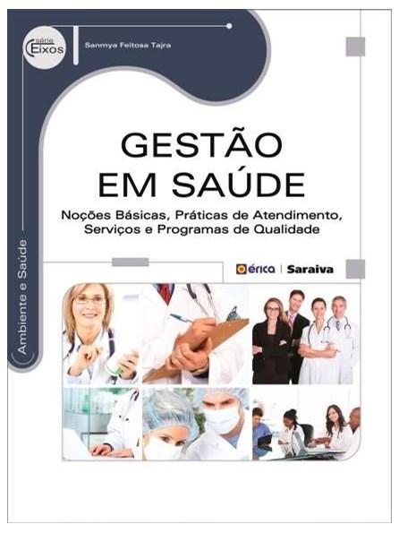 Livro - Gestão em Saúde - Noções Basicas, Praticas de Atendimento, serviços e programas de qualidade - Serie Eixos - Tajra
