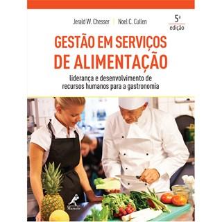 Livro - Gestão em Serviços de Alimentação: Liderança e Desenvolvimento de Recursos Humanos para a Gastronomia - Schesser