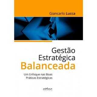 Livro - Gestão Estratégica Balanceada: Um Enfoque nas Boas Práticas Estratégicas - Lucca