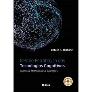 Livro - Gestão Estratégica das Tecnologias Cognitivas - Conceitos, Metodologias e Aplicações - Akabane