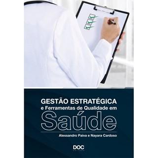 Livro - Gestão Estratégica e Ferramentas de Qualidade em Saúde - Paiva