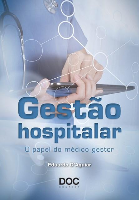 Livro - Gestão Hospitalar - O Papel do médico Gestor - D'Aguiar