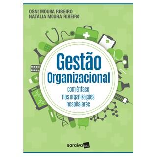 Livro - Gestão Organizacional - Com Ênfase Nas Organizações Hospitalares  - Ribeiro
