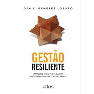 Livro - Gestão Resiliente: Um Modelo Eficaz para a Cultura Empresarial Brasileira Contemporânea - Lobato