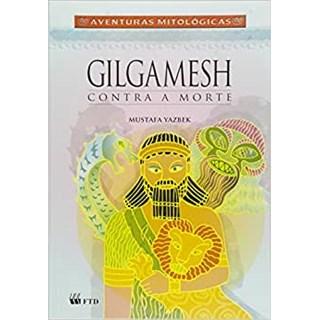 Livro - Gilgamesh contra a Morte - Yazbek - FTD