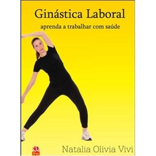 Livro - Ginástica Laboral - Aprenda a Trabalhar com Sáude - Vivi ***