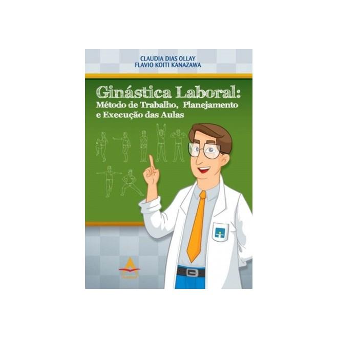 Livro - Ginástica Laboral: Método de Trabalho, Planejamento e Execução das Aulas - Ollay ***