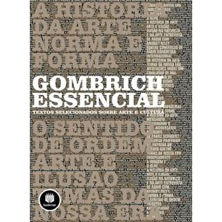 Livro - Gombrich Essencial: Textos Selecionados Sobre Arte e Cultura - Woodfield