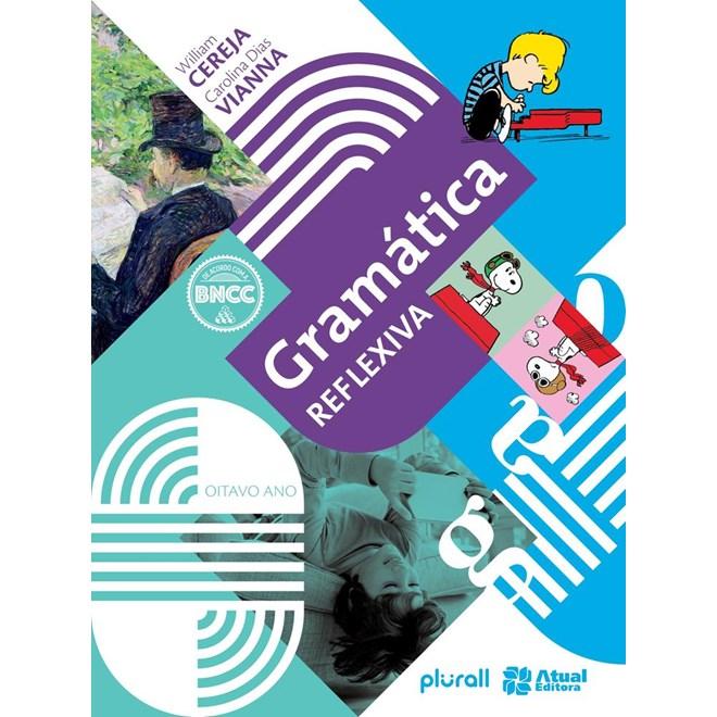 Livro - Gramática Reflexiva - 8 Ano - Atual