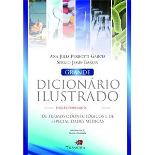 Livro - Grande Dicionário Ilustrado de Termos Odontológicos e de Especialidades Médicas- Inglês-Português  - Perrotti-Garcia