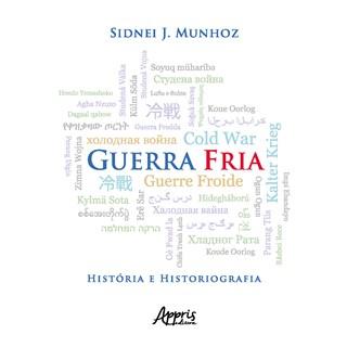 Livro Guerra Fria História e Historiografia - Munhoz - Appris