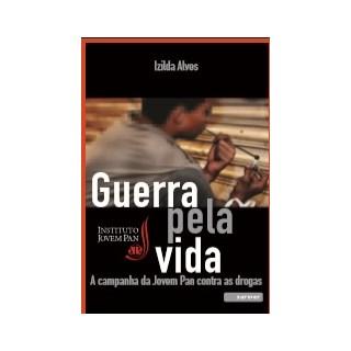 Livro - Guerra pela Vida - A Campanha da Jovem Pan contra as drogas - Alves
