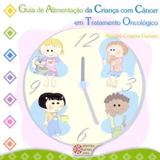 Livro - Guia de Alimentação da Criança com Câncer em Tratamento Oncológico - Genaro