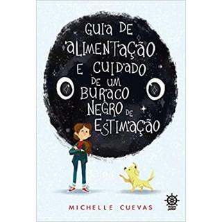 Livro - Guia de Alimentação e Cuidado de um Buraco Negro de Estimação - Cuevas - Galera