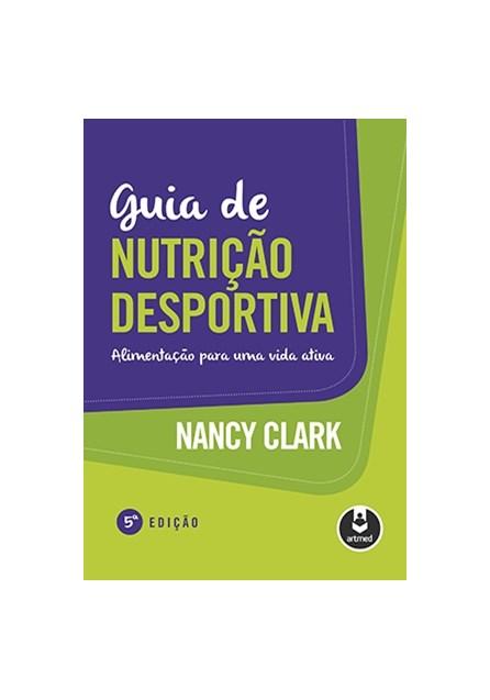 Livro - Guia de Nutrição Desportiva - Alimentação para uma Vida Ativa - Clark