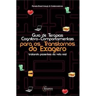 Livro - Guia de Terapias Cognitivo-Comportamentais para os Transtornos do Exagero: Tratando de Paciente da Vida Real - Araujo