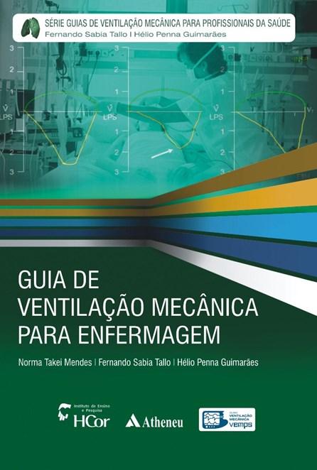 Livro - Guia de Ventilação Mecânica para Enfermagem - Série Guias de Ventilação Mecãnica para Profissionais da Saúde - Mendes