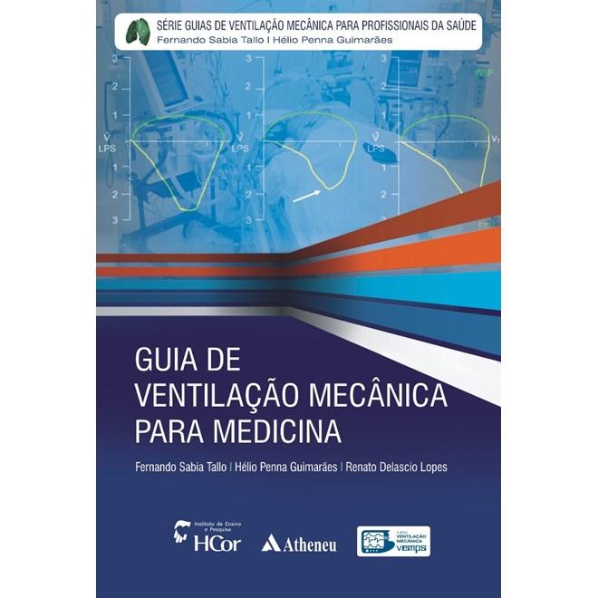 Livro - Guia de Ventilação Mecânica para Medicina - Série Guias de Ventilação Mecânica para Profissionais de Saúde - Tallo