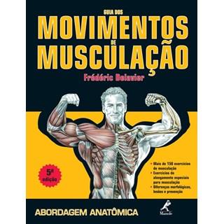Livro - Guia Dos Movimentos de Musculação: Abordagem Anatômica - Delavier