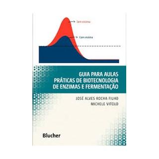 Livro - Guia para Aulas Práticas de Biotecnologia de Enzimas e Fermentação - Rocha Filho