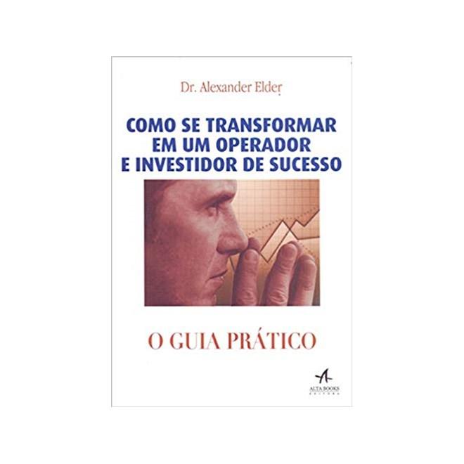 Livro - Guia Prático - Como se Transformar em um Operador e Investidor de Sucesso - Elder