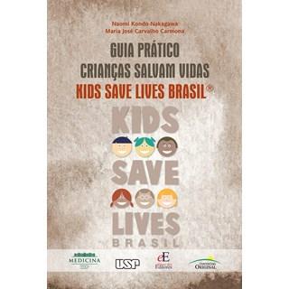 Livro Guia Prático Crianças Salvam Vidas Kids Save Lives Brasil - Nakagawa - Editora dos Editores