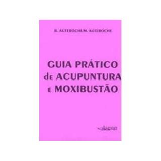 Livro - Guia Prático de Acupuntura e Moxibustão - Auteroche