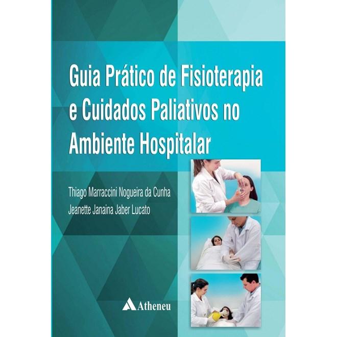 Livro - Guia Prático de Fisioterapia e Cuidados Paliativos no Ambiente Hospitalar - Cunha