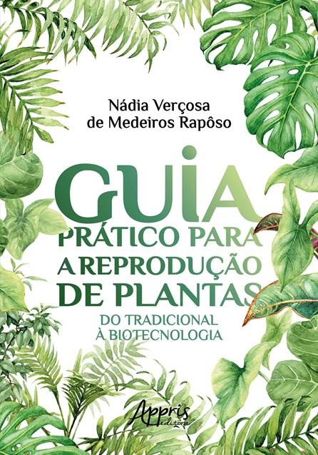 Livro - Guia Prático Para a Reprodução de Plantas: Do Tradicional à Biotecnologia - Rapôso