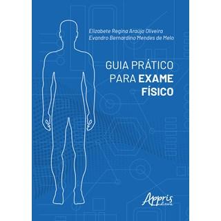 Livro - Guia Prático Para Exame Físico - Oliveira - Appris