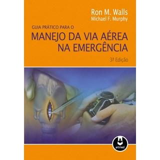 Livro - Guia Prático para o Manejo da Via Aérea na Emergência - Walls @@