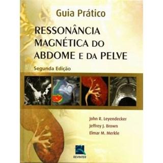 Livro - Guia Prático - Ressonância Magnética do Abdome e da Pelve - Leyendecker