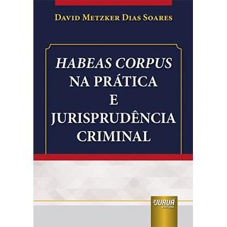 Livro Habeas Corpus na Prática e Jurisprudência Criminal - Soares - Juruá