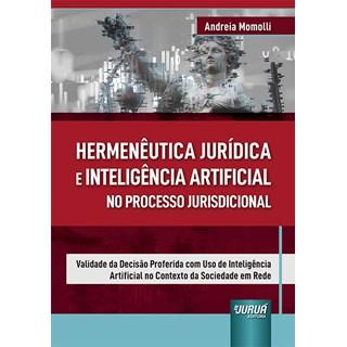 Livro Hermenêutica Jurídica e Inteligência Artificial no Processo Jurisdicional - Momolli - Juruá