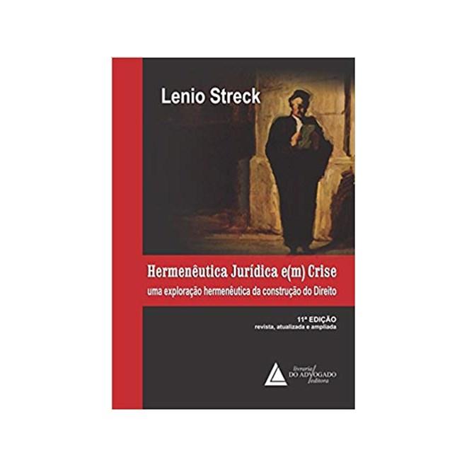 Livro - Hermenêutica Jurídica E(m) Crise - Uma Exploração Hermenêutica da Construção do Direito - Streck