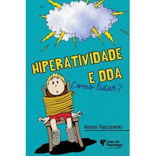 Livro - Hiperatividade e DDA: Como Lidar? - Topczewski - Casa do Psicologo