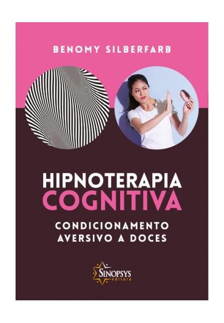 Livro - Hipnoterapia Cognitiva - Condicionamento Aversivo a Doces - Silberfarb