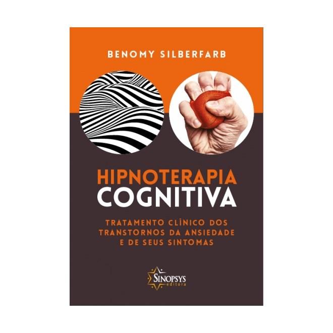 Livro - Hipnoterapia Cognitiva - Tratamento Clínico dos Transtornos da Ansiedade e de Seus Sintomas - Silberfarb