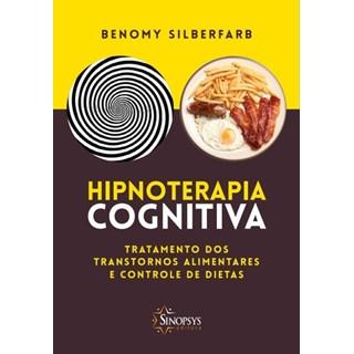Livro - Hipnoterapia Cognitiva - Tratamento dos Transtornos Alimentares e Controle de Dietas - Silberfarb