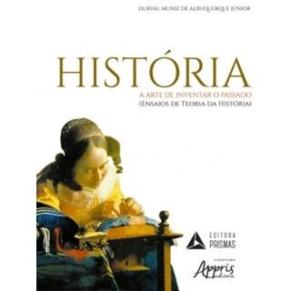 Livro - História a Arte de Inventar o Passado - Albuquerque Junior