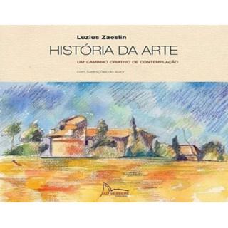Livro - História da Arte Um Caminho Criativo de Contemplação - Zaeslin